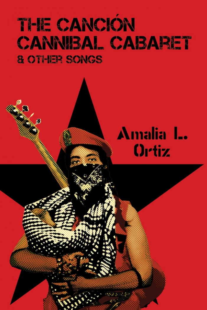The Canción Cannibal Cabaret & Other Songs by Amalia L. Ortiz